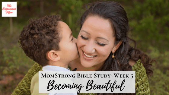 MomStrong: Becoming Beautiful – Week 5