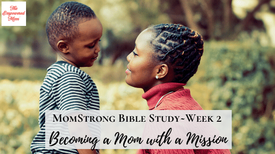 MomStrong: Becoming a Mom with a Mission – Week 2