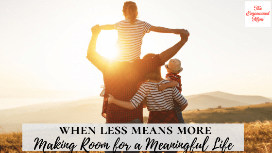 When Less is More: Making Room for a Meaningful Life