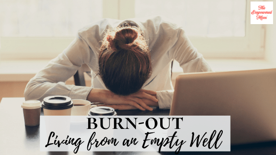 Burn-Out: Living From an Empty Well