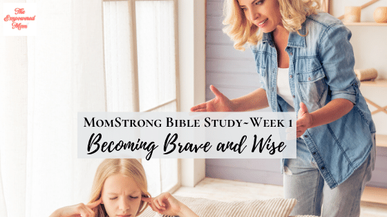 MomStrong: Becoming Brave and Wise – Week 1
