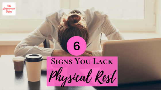6 Signs You Lack Physical Rest