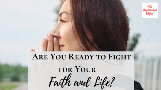 Are You Ready to Fight for Your Faith and Life?