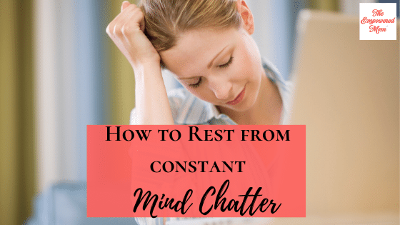 How to Rest from Constant Mind Chatter