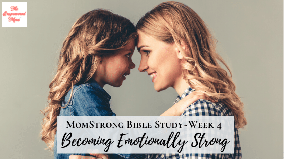 MomStrong: Becoming Emotionally Strong – Week 4