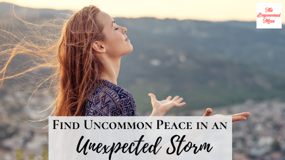 Find Uncommon Peace in an Unexpected Storm