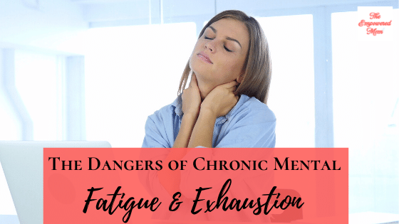 The Dangers of Chronic Mental Fatigue and Exhaustion