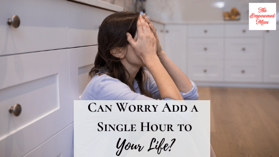 Can Worry Add a Single Hour to Your Life?