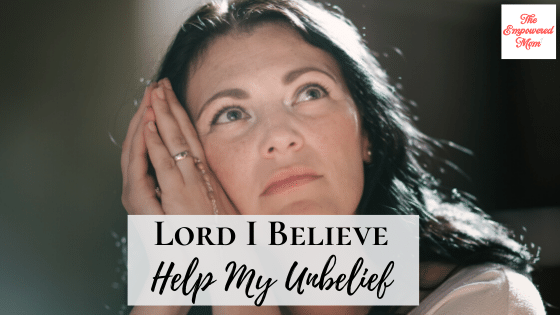 Lord I Believe; Help My Unbelief