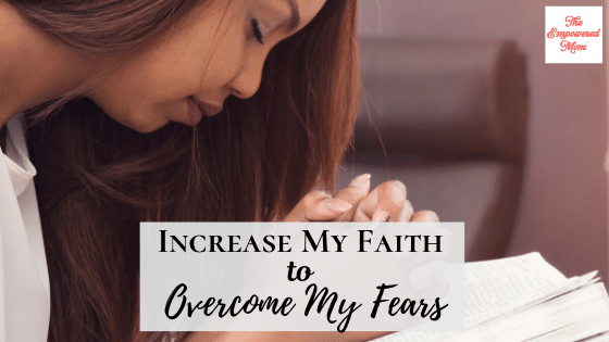 Increase My Faith to Overcome My Fears