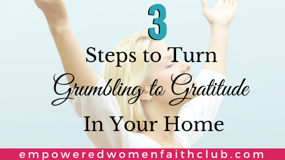 3 Steps to Turn Grumbling to Gratitude in Your Home