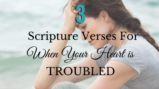 3 Scripture Verses for When Your Heart Is Troubled