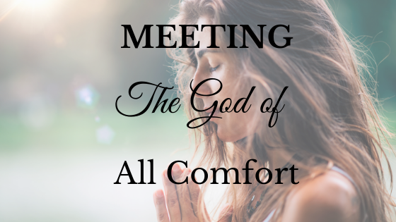 Meeting the God of All Comfort