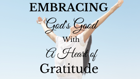Embracing God's Good With A Heart of Gratitude