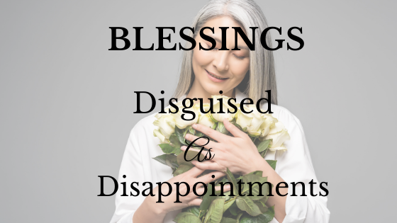 Blessings Disguised As Disappointments
