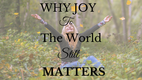 Why Joy to the World Still Matters
