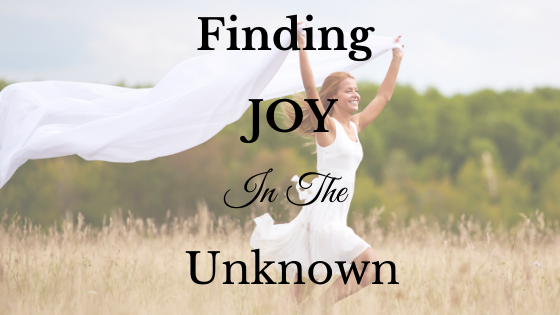 Finding Joy in the Unknown