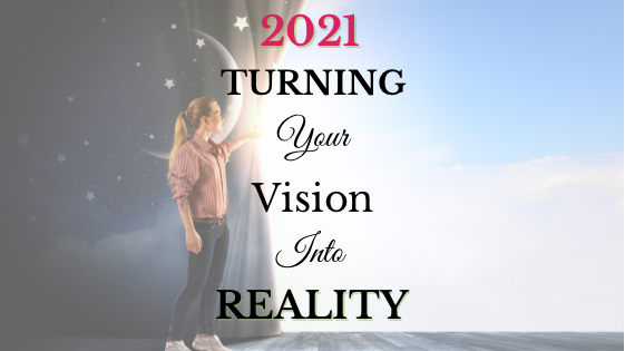 2021: Turning your Vision into Reality