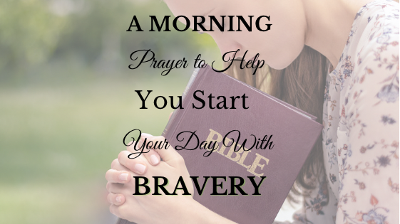 A Morning Prayer to Help You Start Your Day With Bravery