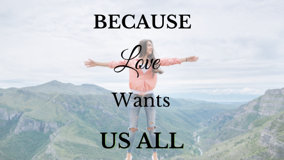 Because Love Wants Us All