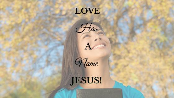 Love Has A Name – JESUS!