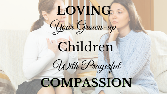 Loving Your Grown-Up Children with Prayerful Compassion