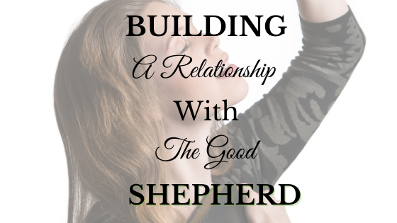 Building a Relationship with the Good Shepherd