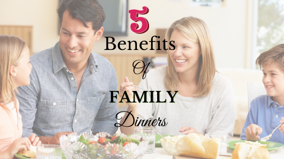 5 Benefits of Family Dinners