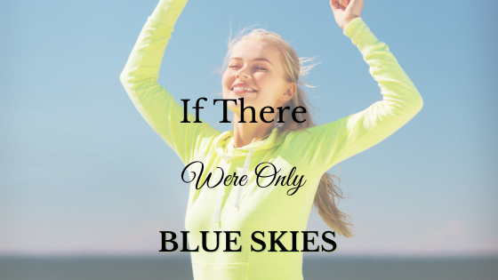 If There Were Only Blue Skies