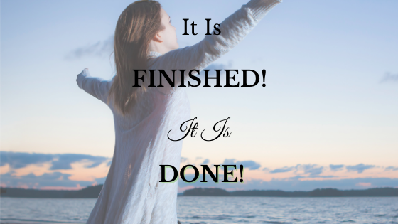It is Finished! It is DONE!