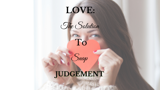 Love: The Solution to Snap Judgement