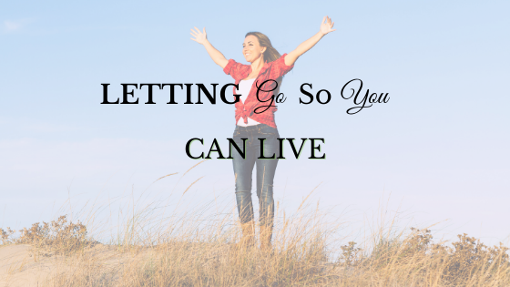 Letting Go So You Can Live