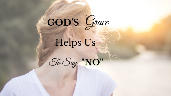 """God's Grace Helps Us to Say """"No"""""""