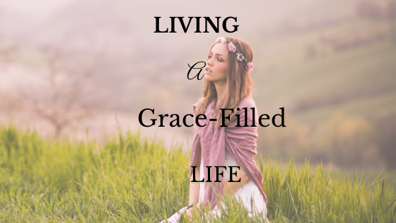 Living a Grace-Filled Life